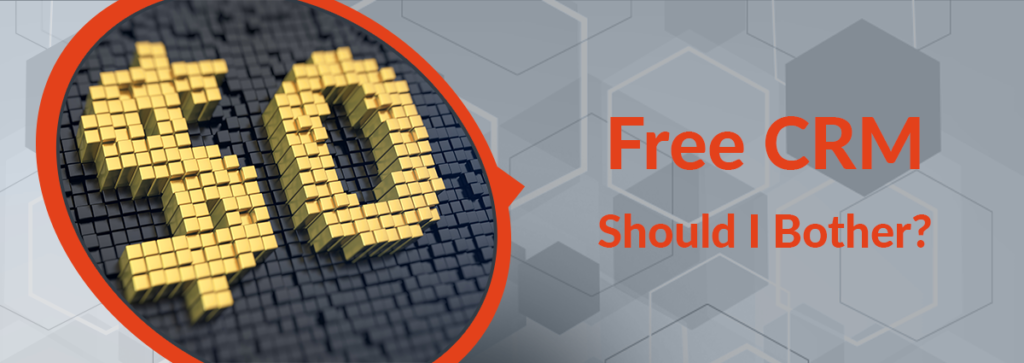 Free CRM: Should I Bother?