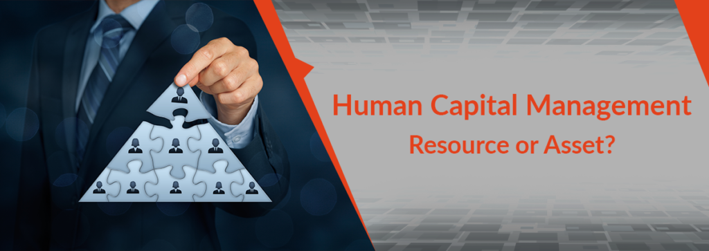 Human Capital Management (HCM) – Resource or Asset?