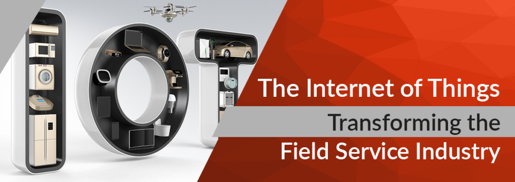How the Internet of Things is Transforming Field Service Management Software and the Field Service Industry