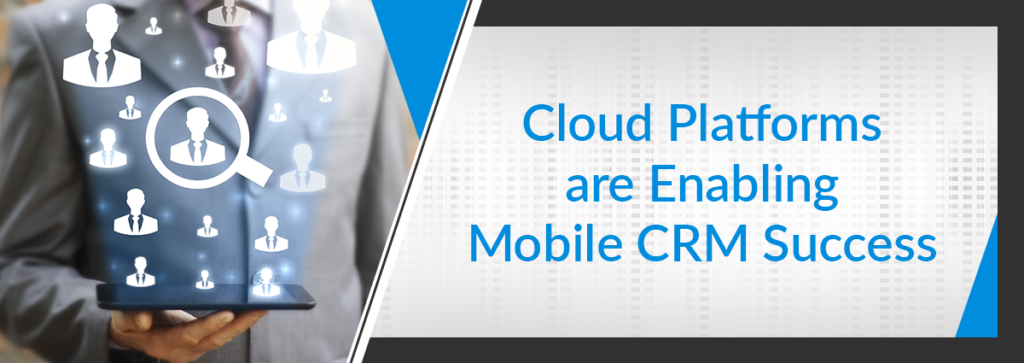 10 Ways Cloud Platforms Are Enabling Greater Mobile CRM Success