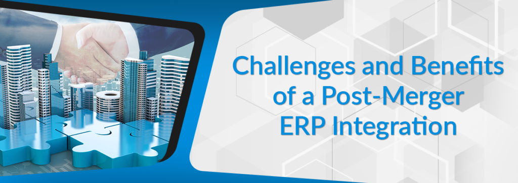 Challenges and Benefits of a Post-Merger ERP Integration
