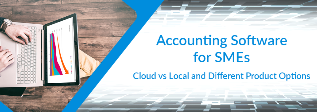 Accounting Software for SMEs: Cloud vs Local and Different Product Options