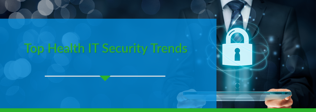 Countdown to 2018: Top Health IT Security Trends