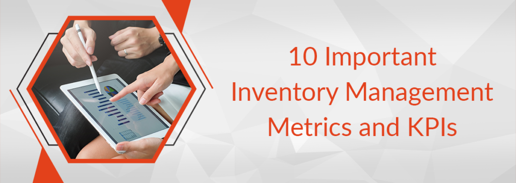 The 10 Most Important Inventory Management KPIs and Metrics