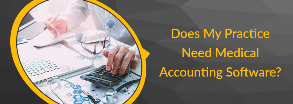 Does My Practice Need Medical Accounting Software?