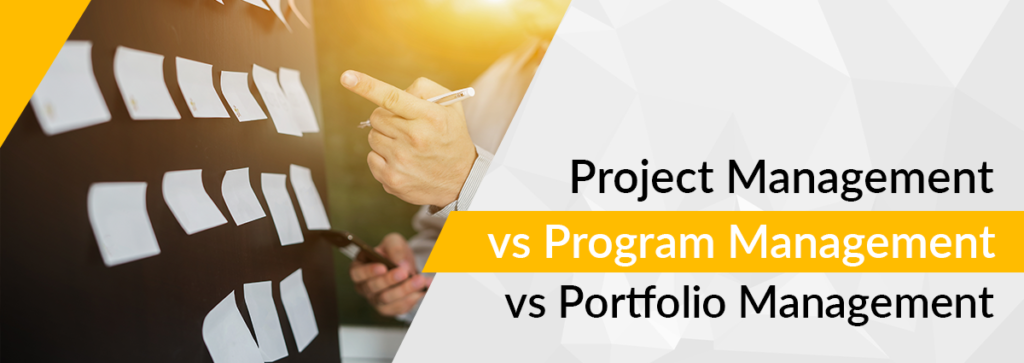 Project Management vs Program Management vs Portfolio Management