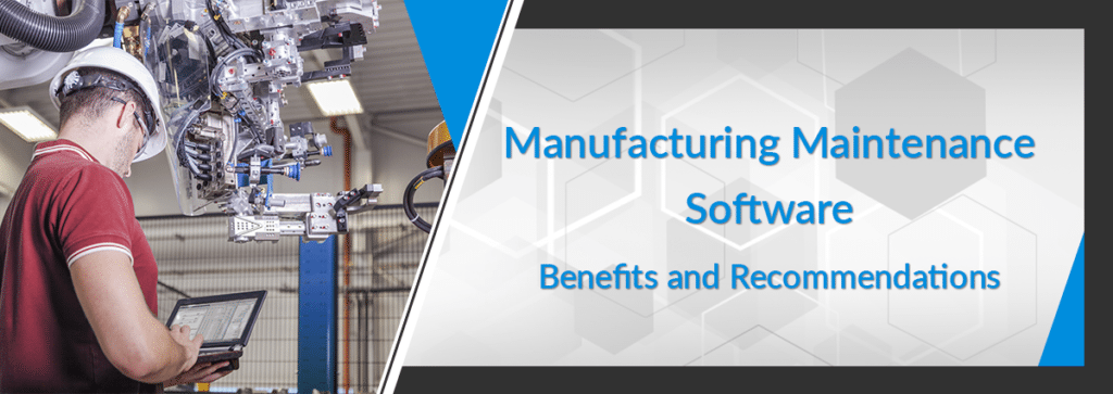 Manufacturing Maintenance Software: Benefits and Recommendations
