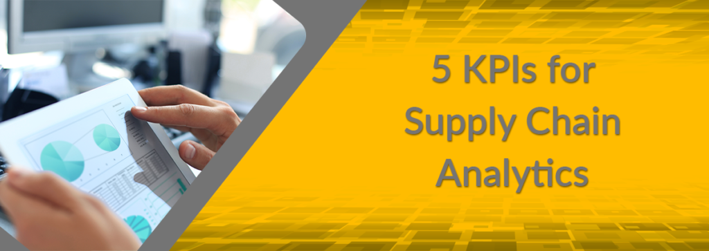 5 KPIs for Supply Chain Analytics and the Tools to Find Them
