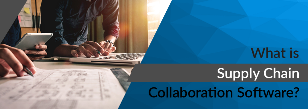 What is Supply Chain Collaboration Software and How is it Different from SCM Software?