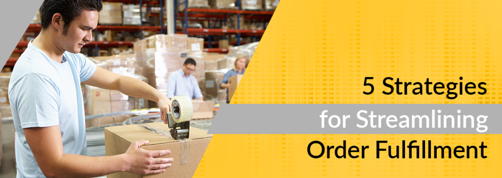 5 Strategies for Streamlining Order Fulfillment