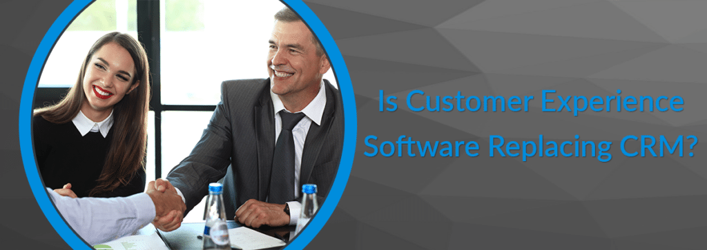 Is Customer Experience Software Replacing CRM?