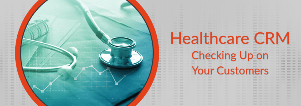 Healthcare CRM: Checking Up on Your Customers