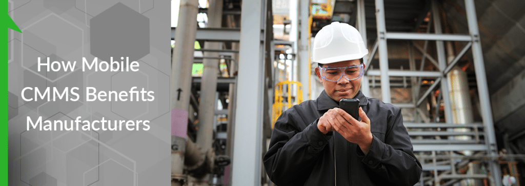 How Mobile CMMS Benefits Manufacturers