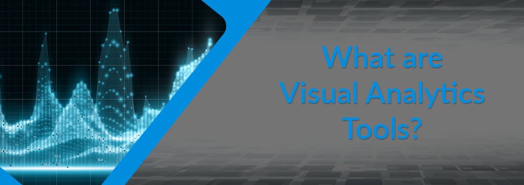 Visual Analytics Tools: What Are They And Which Should You Use?