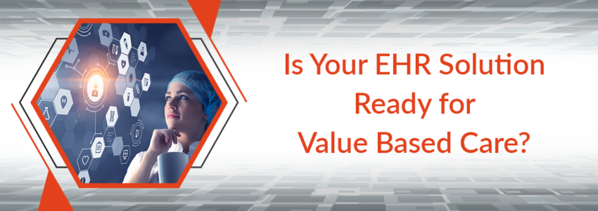 Is Your Practice's EHR Solution Ready for Value Based Care?